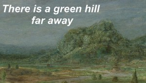 13 there is a green hill far away