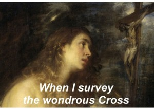 17 when i survey the woundrous cross